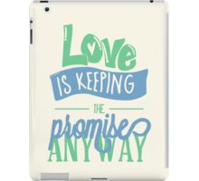 LOVE IS KEEPING THE PROMISE ANYWAY iPad Case/Skin