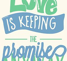 LOVE IS KEEPING THE PROMISE ANYWAY by whoviandrea
