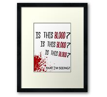 Is this blood? Framed Print