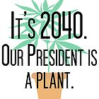 Our President Is a Plant by bethofalltrades