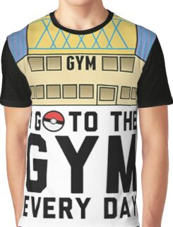 I Go To the gym everyday - Pokemon Go Graphic T-Shirt
