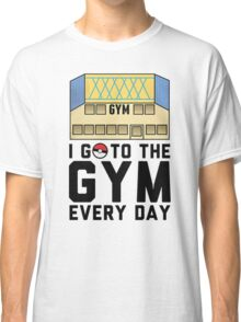 I Go To the gym everyday - Pokemon Go Classic T-Shirt