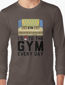 I Go To the gym everyday - Pokemon Go Long Sleeve T-Shirt