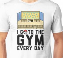 I Go To the gym everyday - Pokemon Go Unisex T-Shirt