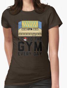 I Go To the gym everyday - Pokemon Go Womens Fitted T-Shirt