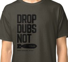 Drop Dubs Not Bombs Classic T-Shirt