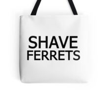 Shave Ferrets Tote Bag