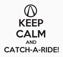 Keep Calm and Catch-a-Ride by Khonector