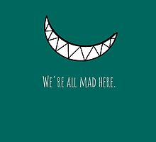We're all mad here. by impossibility