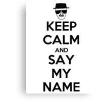 Keep Calm and Say my Name Canvas Print