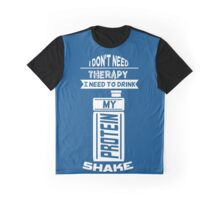i dont need therapy i need to drink my proteine shake Graphic T-Shirt