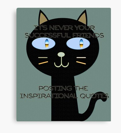 It's never your successful friends posting the inspirational quotes Canvas Print