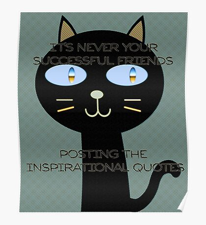 It's never your successful friends posting the inspirational quotes Poster