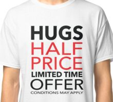 Hugs Half Price Limited Time Offer Classic T-Shirt