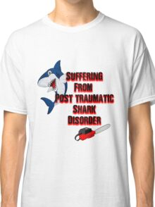 Post traumatic shark Disorder Classic T-Shirt