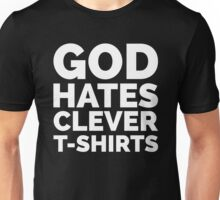 God Hates Clever T-Shirts Funny Quote Unisex T-Shirt