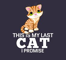 This Is My Last Cat I Promise  Unisex T-Shirt