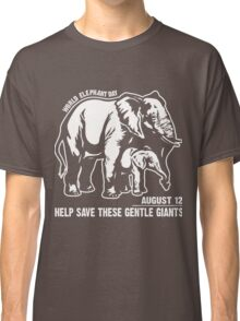 World Elephant day - August 12 - Help save These Gentle Giants Classic T-Shirt