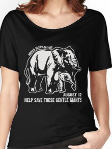 World Elephant day - August 12 - Help save These Gentle Giants Women's Relaxed Fit T-Shirt