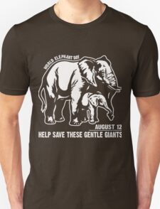 World Elephant day - August 12 - Help save These Gentle Giants Unisex T-Shirt
