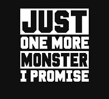 Just One More Monster I Promise, Monsters Trainer Funny Quote T-Shirt Unisex T-Shirt
