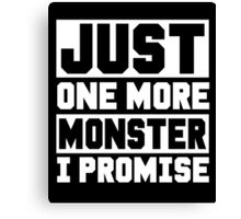 Just One More Monster I Promise, Monsters Trainer Funny Quote T-Shirt Canvas Print