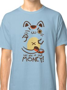 Just Give Me Your Money Classic T-Shirt