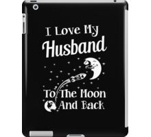 I Love My Husband To The Moon And Back iPad Case/Skin