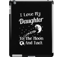 I Love My Daughter To The Moon And Back iPad Case/Skin