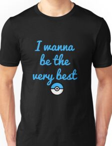I Wanna Be The Very Best Tshirt Unisex T-Shirt