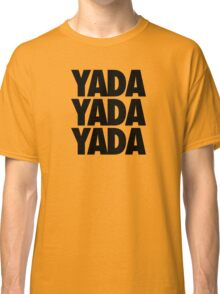 YADA YADA YADA Classic T-Shirt