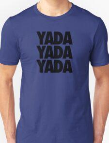 YADA YADA YADA Unisex T-Shirt