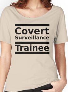 Covert Surveillance Trainee Women's Relaxed Fit T-Shirt