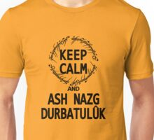 KEEP CALM AND ASH NAZG DURBATULUK Unisex T-Shirt