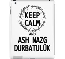 KEEP CALM AND ASH NAZG DURBATULUK iPad Case/Skin