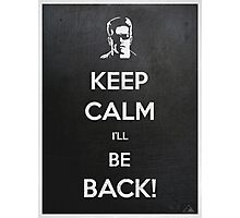 Keep Calm I'll Be Back Photographic Print