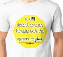 A lion doesn't concern himself with the opinion of sheep Unisex T-Shirt