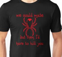 We Could Mate, But Then I'd Have To Kill You Funny Unisex T-Shirt