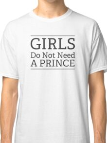 Girls Do Not Need a Prince Classic T-Shirt