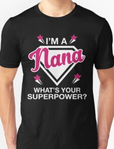 I'm A Nana What's Your Superpower? Unisex T-Shirt