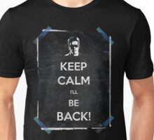 Keep Calm I'll Be Back 14 Unisex T-Shirt