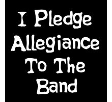 School Of Rock Quote - I Pledge Allegiance To The Band Photographic Print