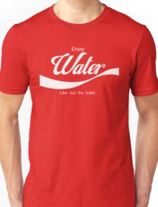 Water - Like out the toilet?  Unisex T-Shirt