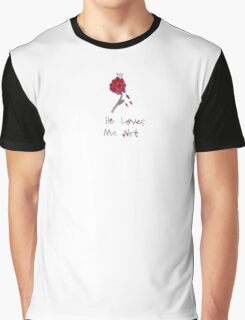 He Loves Me Not Graphic T-Shirt