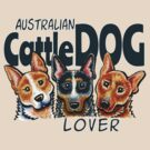 Australian Cattle Dog Lover by offleashart