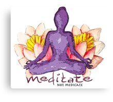 Meditate not medicate Canvas Print