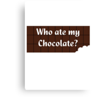 Who ate my chocolate? T-shirt Canvas Print