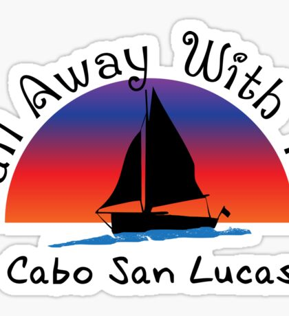 Sail Away with me Cabo San Lucas. Sticker