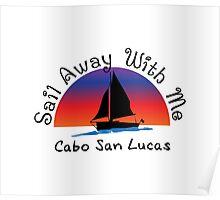 Sail Away with me Cabo San Lucas. Poster