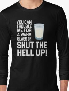 Happy Gilmore Quote - You Can Trouble Me For A Warm Glass Of Shut The Hell Up Long Sleeve T-Shirt